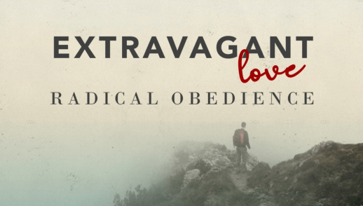 Extravagant Love / Radical Obedience
